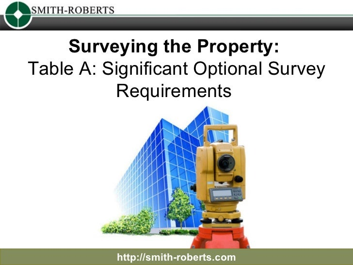 Surveying the Property:  Table A: Significant Optional Survey Requirements  http://smith-roberts.com