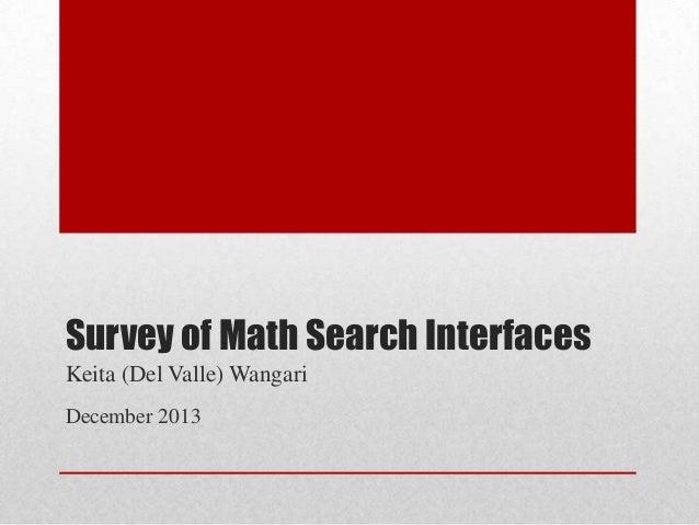Survey of Math Search Interfaces Keita (Del Valle) Wangari December 2013