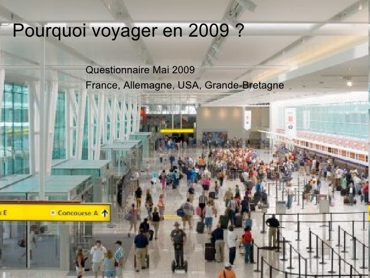 Pourquoi voyager en 2009 ?         Questionnaire Mai 2009         France, Allemagne, USA, Grande-Bretagne