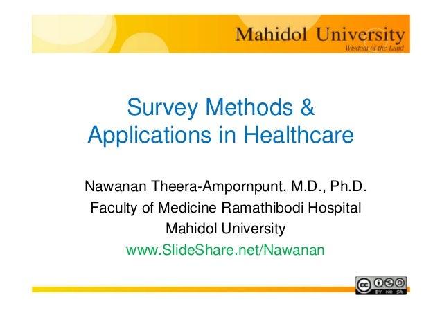 Survey Methods & Applications in Healthcare Nawanan Theera-Ampornpunt, M.D., Ph.D. Faculty of Medicine Ramathibodi Hospita...