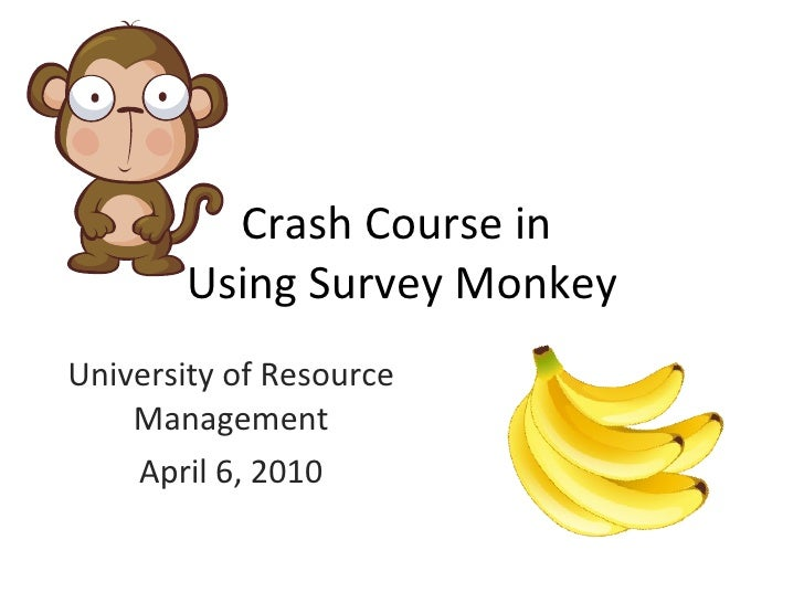 Crash Course in  Using Survey Monkey University of Resource Management April 6, 2010