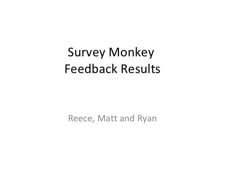 Survey Monkey  Feedback Results Reece, Matt and Ryan