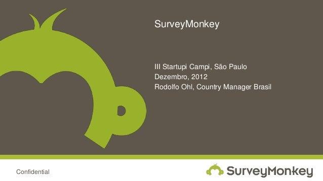 SurveyMonkey               III Startupi Campi, São Paulo               Dezembro, 2012               Rodolfo Ohl, Country M...