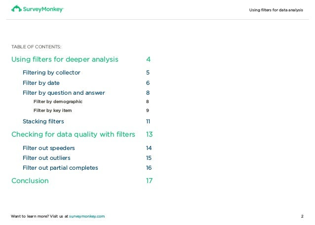Using filters for data analysis 2Want to learn more? Visit us at surveymonkey.com TABLE OF CONTENTS: Using filters for dee...