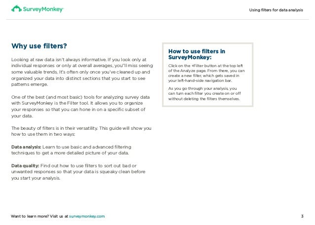 Using filters for data analysis 3Want to learn more? Visit us at surveymonkey.com Why use filters? Looking at raw data is...