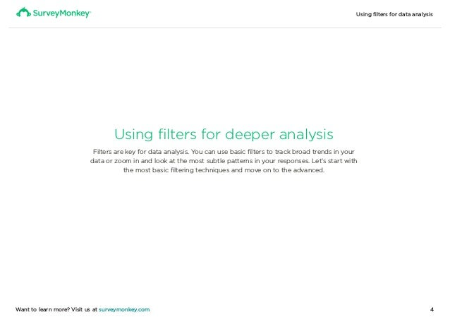 Using filters for data analysis 4Want to learn more? Visit us at surveymonkey.com Using filters for deeper analysis Filter...