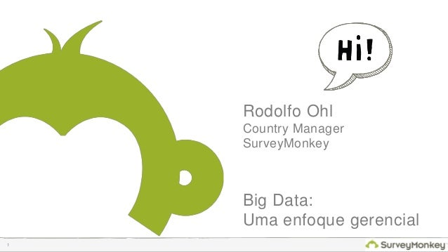1 Rodolfo Ohl Country Manager SurveyMonkey Big Data: Uma enfoque gerencial