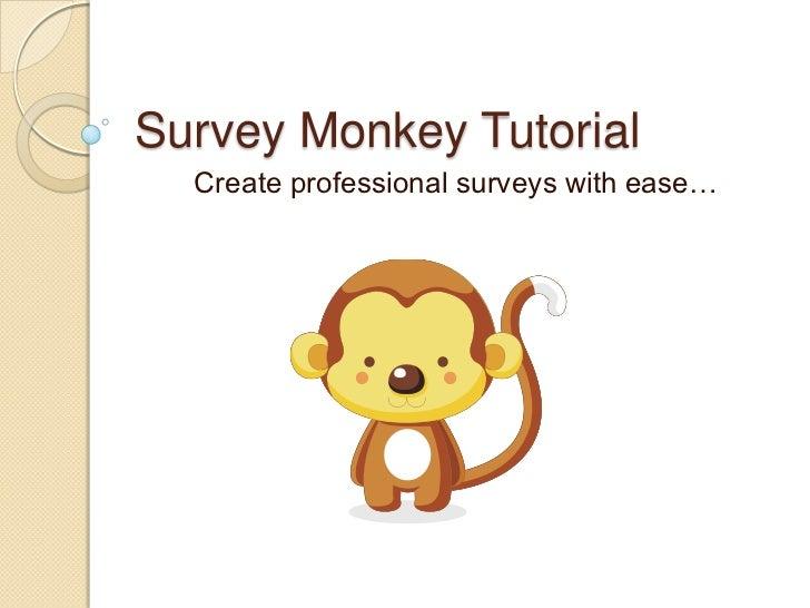 Survey Monkey Tutorial<br />Create professional surveys with ease…   <br />