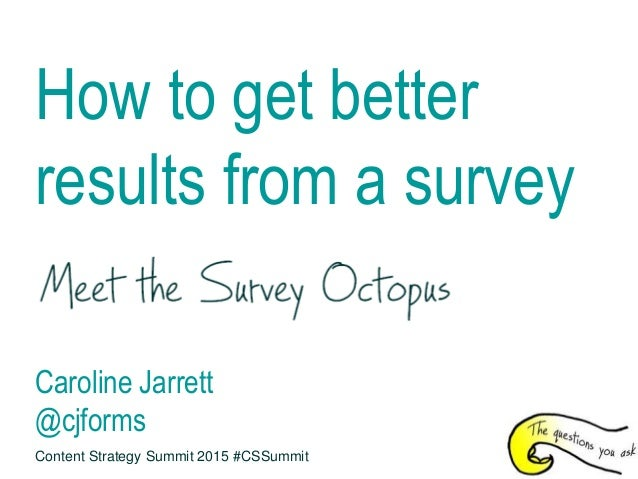 How to get better results from a survey Caroline Jarrett @cjforms Content Strategy Summit 2015 #CSSummit