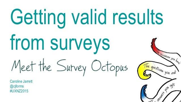 Getting valid results from surveys Caroline Jarrett @cjforms #UXNZ2015