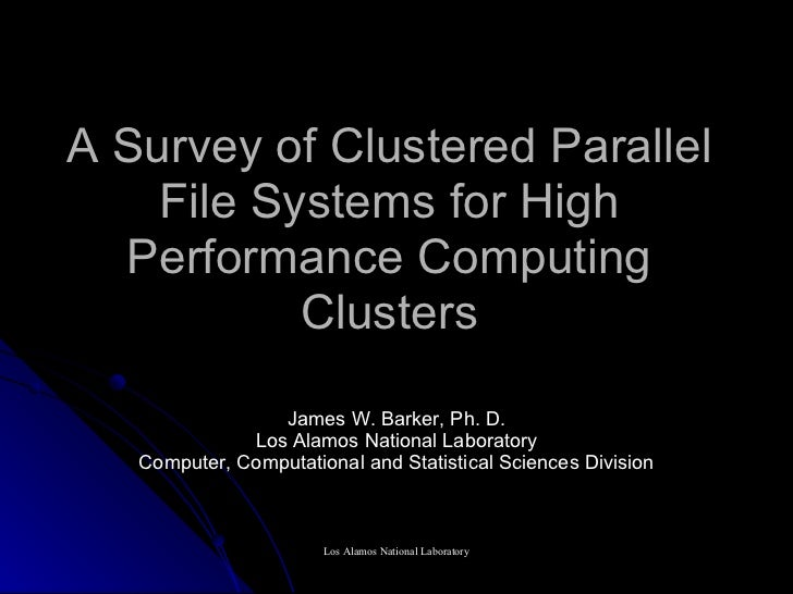A Survey of Clustered Parallel    File Systems for High  Performance Computing           Clusters                 James W....