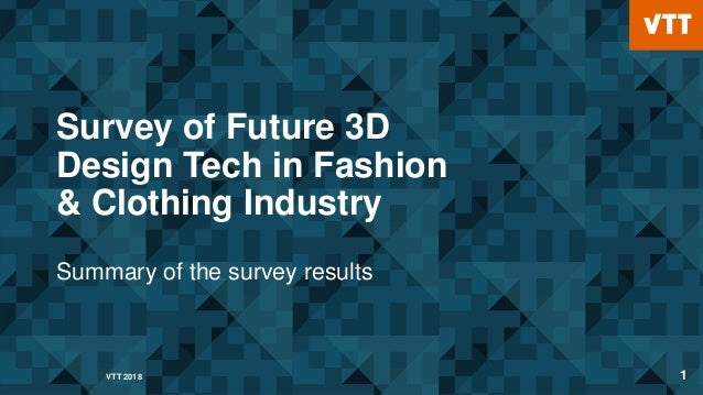 VTT 2018 1 Survey of Future 3D Design Tech in Fashion & Clothing Industry Summary of the survey results