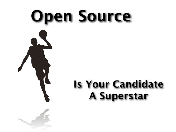 Open Source        Is Your Candidate         A Superstar