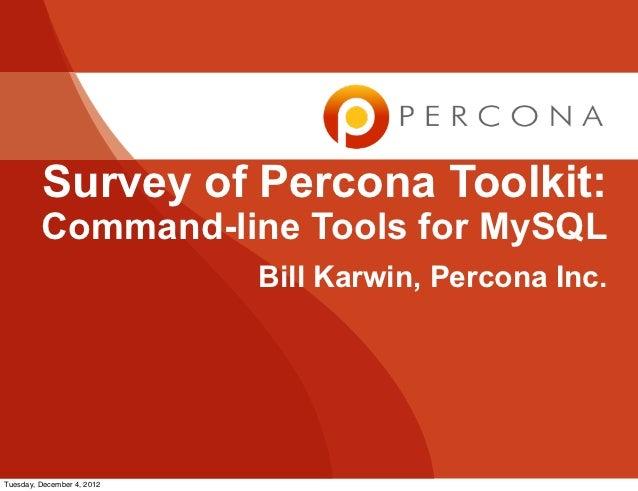 Survey of Percona Toolkit:         Command-line Tools for MySQL                            Bill Karwin, Percona Inc.Tuesda...
