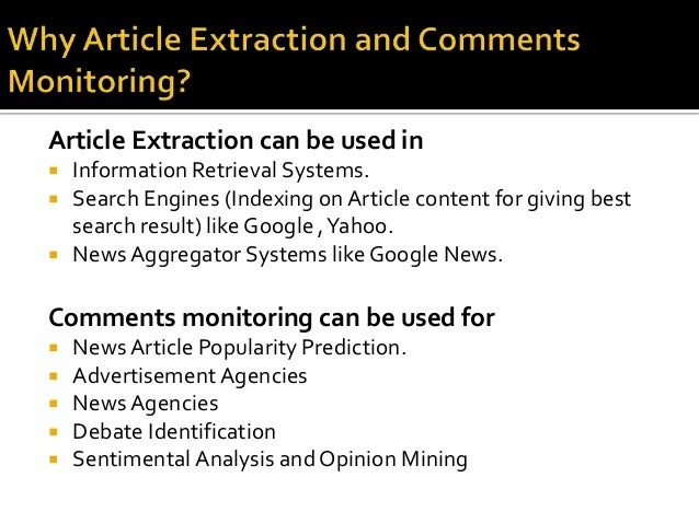Article Extraction can be used in   Information Retrieval Systems.   Search Engines (Indexing on Article content for giv...