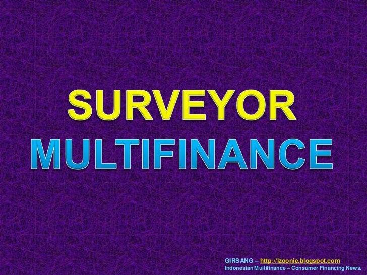 SURVEYOR MULTIFINANCE<br />GIRSANG – http://lzoonie.blogspot.com<br />Indonesian Multifinance – Consumer Financing News.<b...