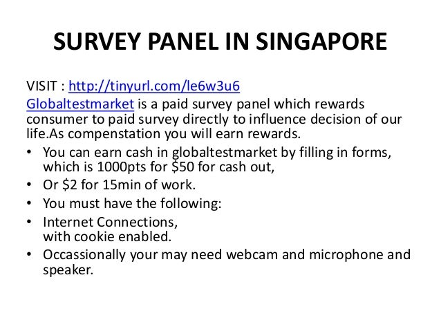 SURVEY PANEL IN SINGAPORE VISIT : http://tinyurl.com/le6w3u6 Globaltestmarket is a paid survey panel which rewards consume...