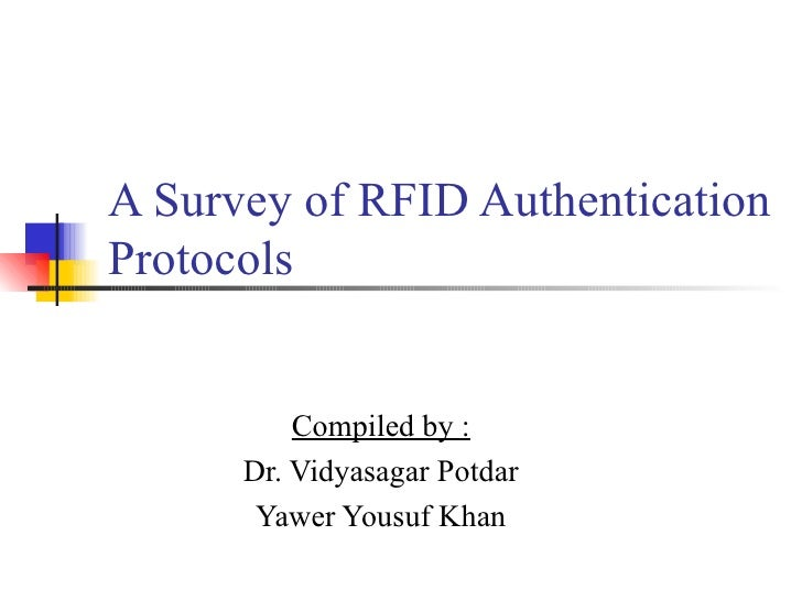 A Survey of RFID Authentication Protocols Compiled by : Dr. Vidyasagar Potdar Yawer Yousuf Khan