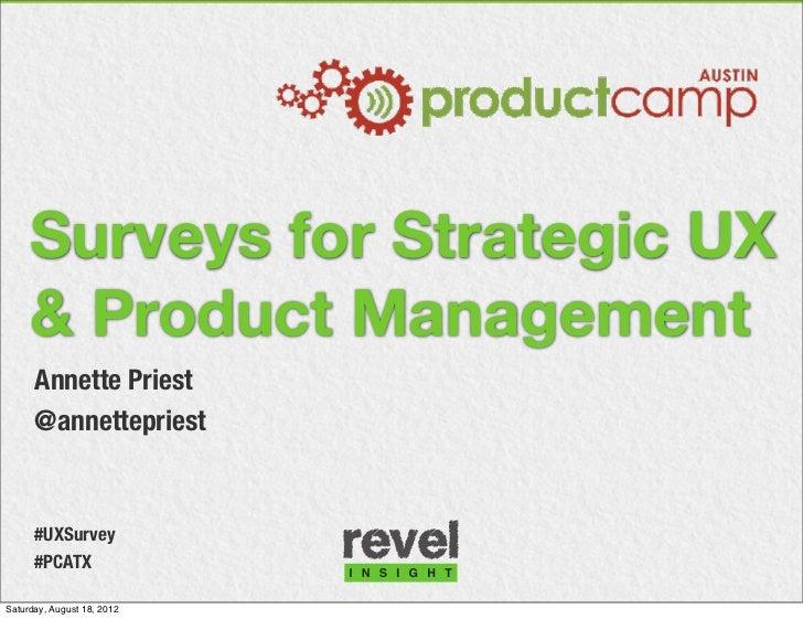 Surveys for Strategic UX     & Product Management      Annette Priest      @annettepriest      #UXSurvey      #PCATXSaturd...