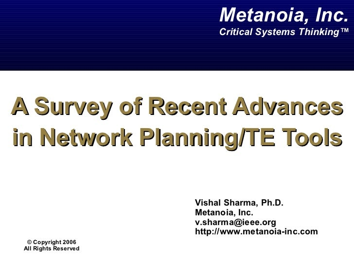 A Survey of Recent Advances in Network Planning/TE Tools Vishal Sharma, Ph.D. Metanoia, Inc. [email_address] http://www.me...