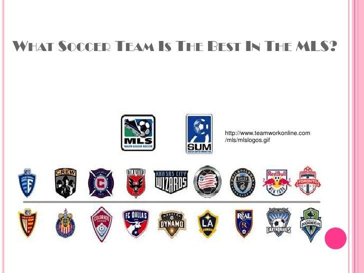 What Soccer Team Is The Best In The MLS?<br />http://www.teamworkonline.com/mls/mlslogos.gif<br />