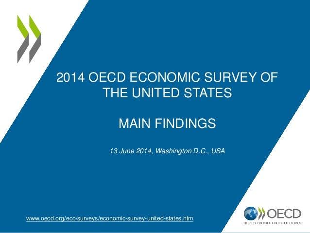 2014 OECD ECONOMIC SURVEY OF THE UNITED STATES MAIN FINDINGS 13 June 2014, Washington D.C., USA www.oecd.org/eco/surveys/e...