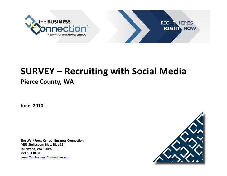 SURVEY – Recruiting with Social MediaPierce County, WAJune, 2010The WorkForce Central Business Connection4650 Steilacoom B...