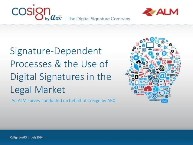 CoSign by ARX | July 2014 An ALM survey conducted on behalf of CoSign by ARX Signature-Dependent Processes & the Use of Di...