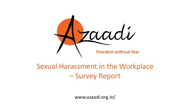 www.azaadi.org.in/ Freedom without fear Sexual Harassment in the Workplace – Survey Report