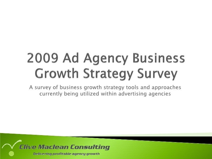 A survey of business growth strategy tools and approaches     currently being utilized within advertising agencies