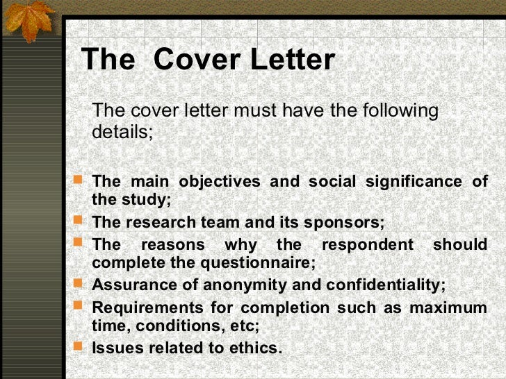 research proposal questionnaire cover letter Your grant proposal cover letter is one of the most important parts of your proposal package use these tips to make include a sentence or two about what your organization does, and then include one research-based point that shows there is a need for what your organization does write one or two more.