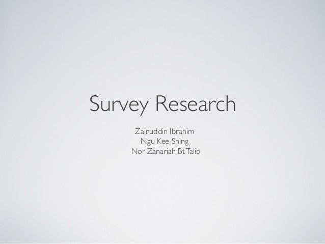 Survey Research   Zainuddin Ibrahim  Ngu Kee Shing  Nor Zanariah BtTalib
