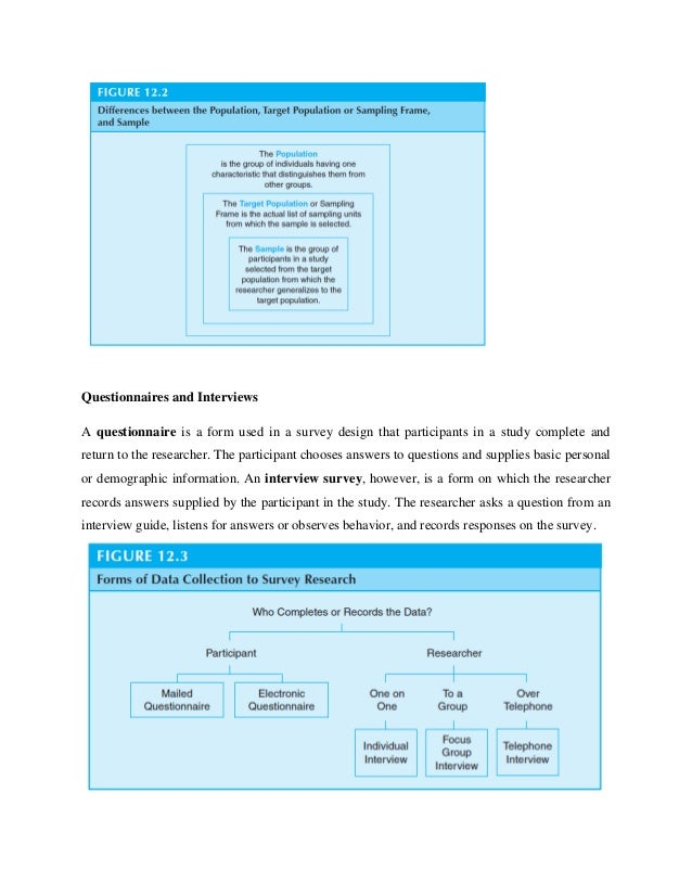 Questionnaires and Interviews A questionnaire is a form used in a survey design that participants in a study complete and ...