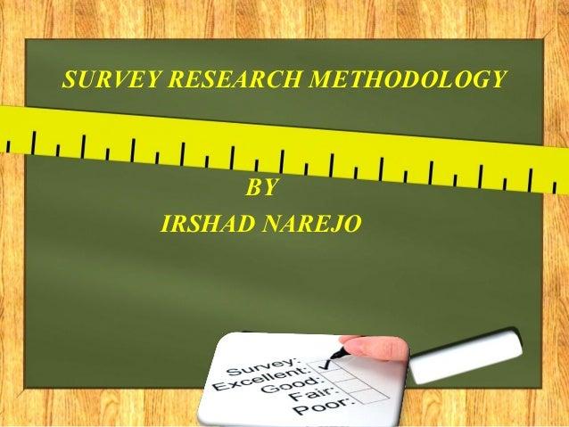 SURVEY RESEARCH METHODOLOGY BY IRSHAD NAREJO