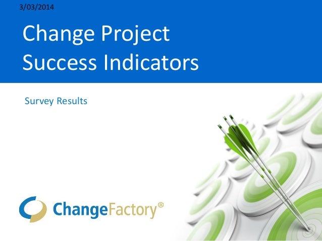 Change Project Success Indicators Survey Results 3/03/2014