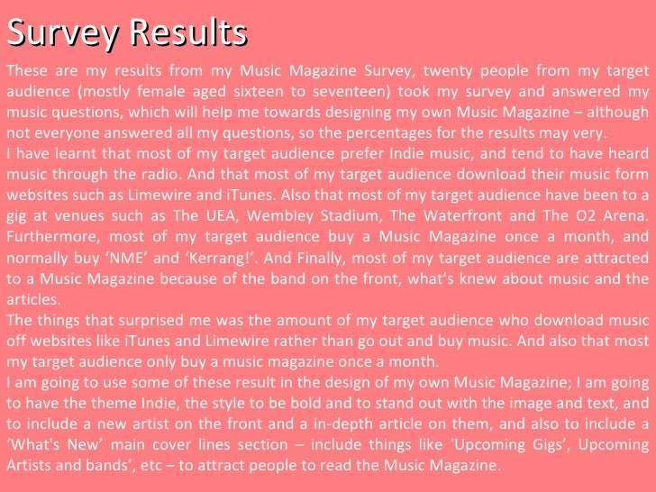 Survey Results These are my results from my Music Magazine Survey, twenty people from my target audience (mostly female ag...