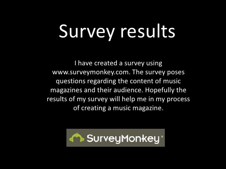 Survey results<br />I have created a survey using www.surveymonkey.com. The survey poses questions regarding the content o...