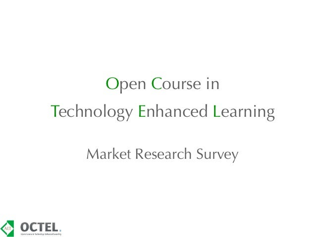 Open Course inTechnology Enhanced Learning    Market Research Survey