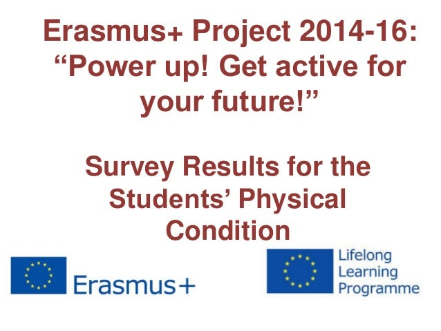 """Erasmus+ Project 2014-16: """"Power up! Get active for your future!"""" Survey Results for the Students' Physical Condition"""