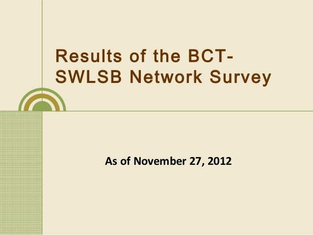 Results of the BCT-SWLSB Network Survey    As of November 27, 2012
