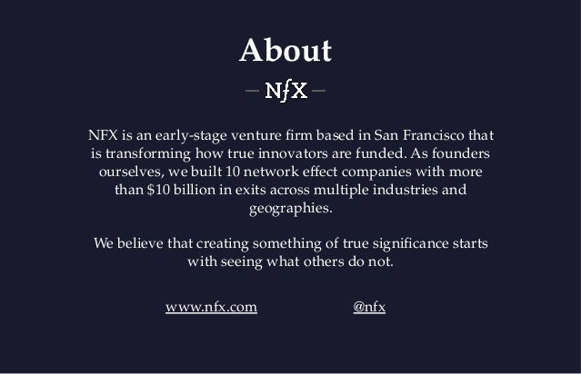About NFX is an early-stage venture firm based in San Francisco that is transforming how true innovators are funded. As fou...