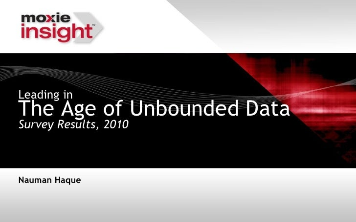 Leading inThe Age of Unbounded DataSurvey Results, 2010Nauman Haque