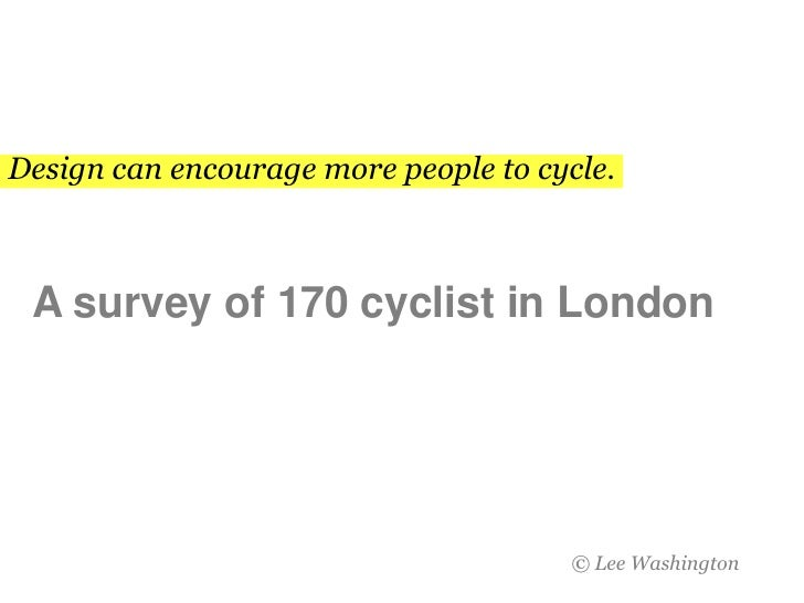 Design can encourage more people to cycle.<br />A survey of 170 cyclist in London<br />© Lee Washington <br />