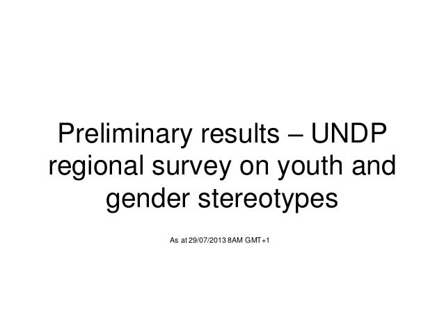 Preliminary results – UNDP regional survey on youth and gender stereotypes As at 29/07/2013 8AM GMT+1