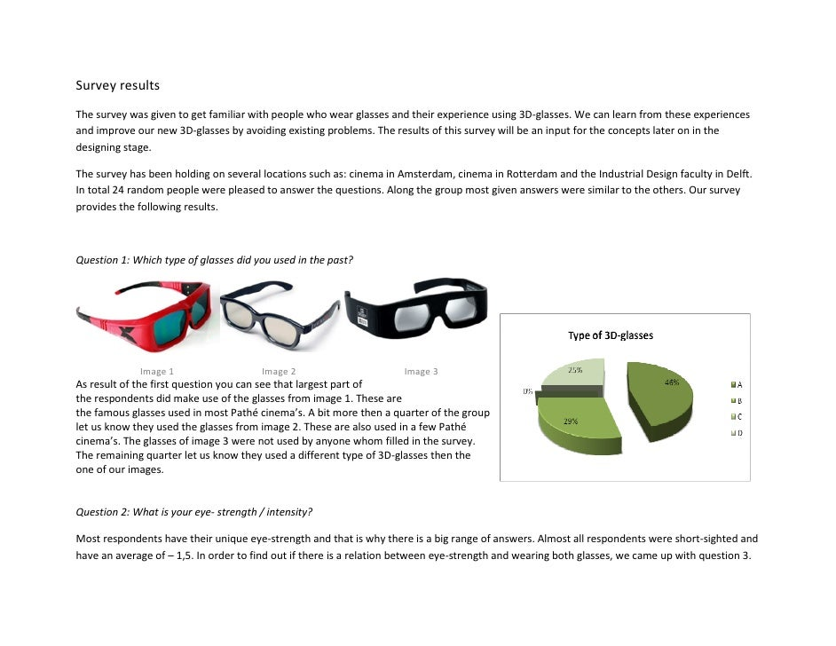 Survey results The survey was given to get familiar with people who wear glasses and their experience using 3D-glasses. We...