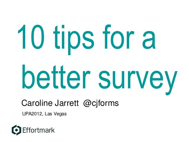 10 tips for a better survey Caroline Jarrett @cjforms UPA2012, Las Vegas