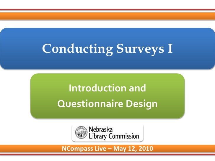 Conducting Surveys I<br />Introduction and<br />Questionnaire Design<br />NCompass Live – May 12, 2010<br />