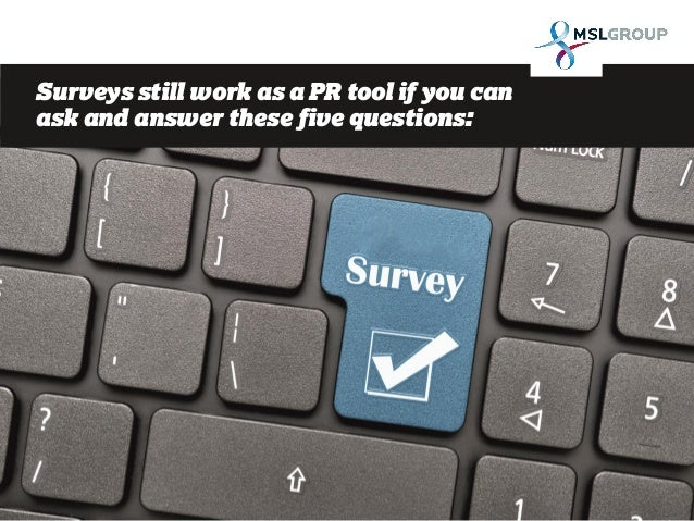 Surveys still work as a PR tool if you can ask and answer these five questions: