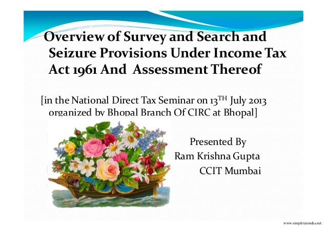 Overview of Survey and Search and Seizure Provisions Under Income Tax Act 1961 And Assessment Thereof [in the National Dir...