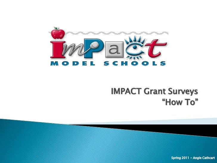 "IMPACT Grant Surveys<br />""How To""<br />Spring 2011 - Angie Cathcart<br />"
